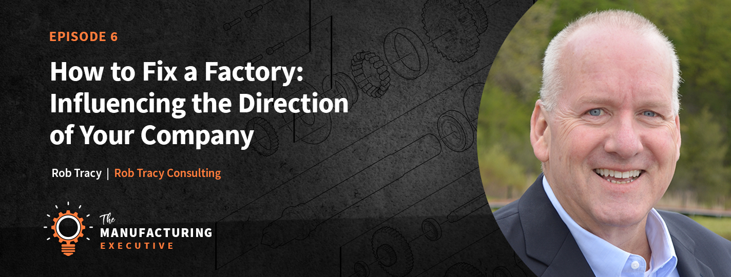 The Manufacturing Executive Podcast Rob Tracy