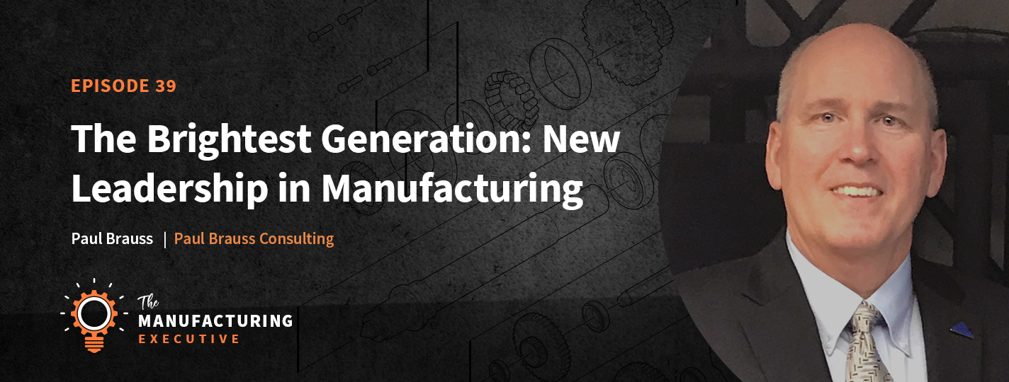 Paul Brauss The Manufacturing Executive podcast