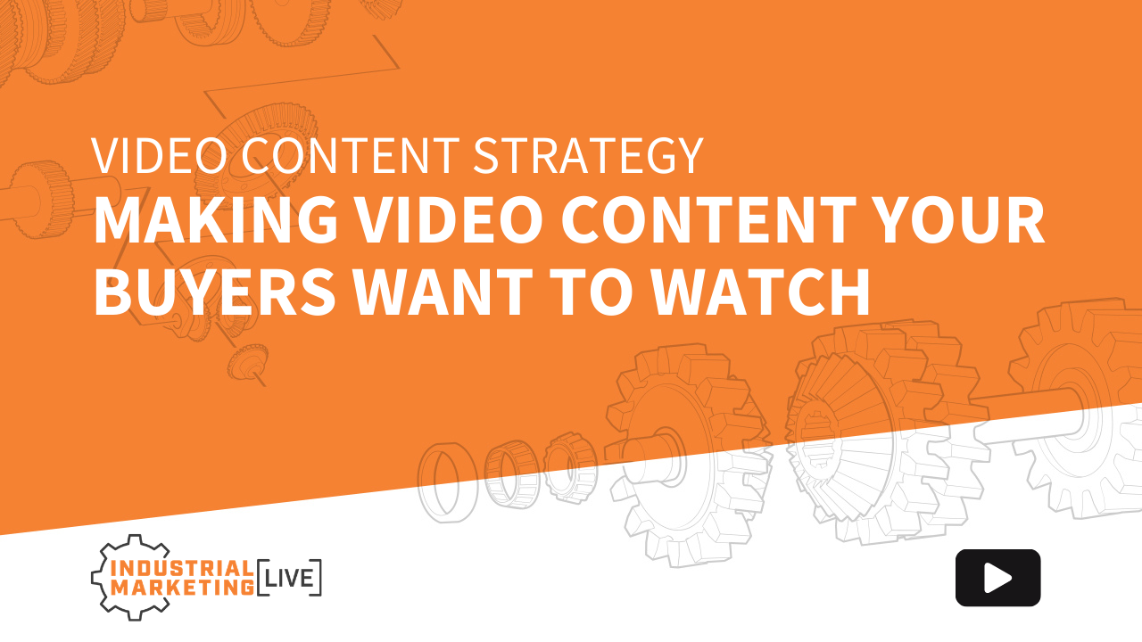 Video Content Strategy: Making Video Content Your Buyers Want to Watch